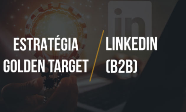 ESTRATÉGIA-GOLDEN-TARGET-LINKEDIN-B2B-1-fernanda-gaiotto-conteúdo-estratégico-conteudoestrategicooficial